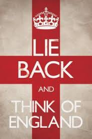 """Lie back and think of England""…….."