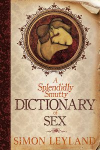 A Splendidly Smutty Dictionary of Sex by Simon Leyland