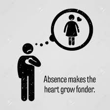 Absence makes the heart grow fonder…